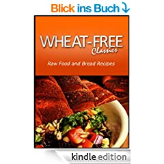 Wheat-Free Classics - Raw Food and Bread Recipes (English Edition)