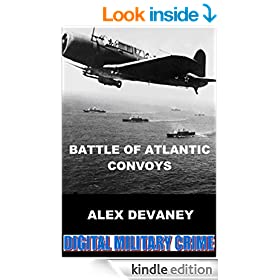 WW2: Battle of Atlantic Convoy.: (True Action & Adventure Story). (Digital Military Crime: WW2 Series. Book 4)