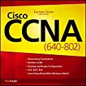 Cisco CCNA (640-802) Lecture Series  by PrepLogic Narrated by uncredited