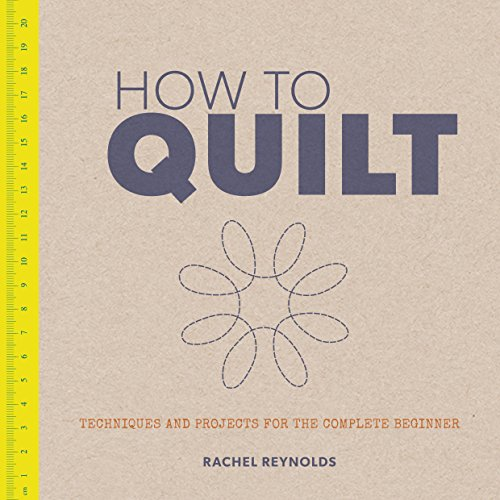 How To Quilt: Techniques And Projects For The Complete Beginner front-987316