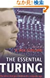 The Essential Turing: Seminal Writings in Computing, Logic, Philosophy, Artificial Intelligence, And Artificial Life; Plus...