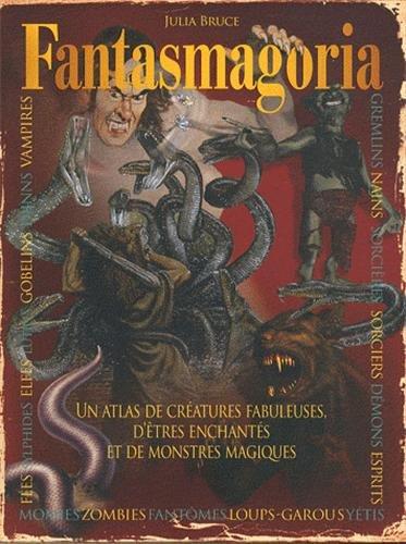 Fantasmagoria : un atlas de créatures fabuleuses, d'êtres enchantés et de monstres magiques