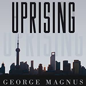 Uprising: Will Emerging Markets Shape or Shake the World Economy? | [George Magnus]