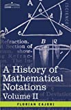 A History of Mathematical Notations: Vol. II by Florian Cajori