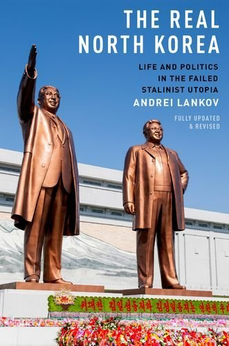 By Andrei Lankov The Real North Korea: Life and Politics in the Failed Stalinist Utopia (Upd Rev) [Paperback] From Oxford University Pres