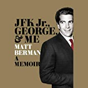 JFK Jr., George & Me: A Memoir | [Matt Berman]