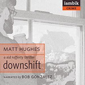 Downshift: A Sid Rafferty Thriller, Book 1 | [Matt Hughes]