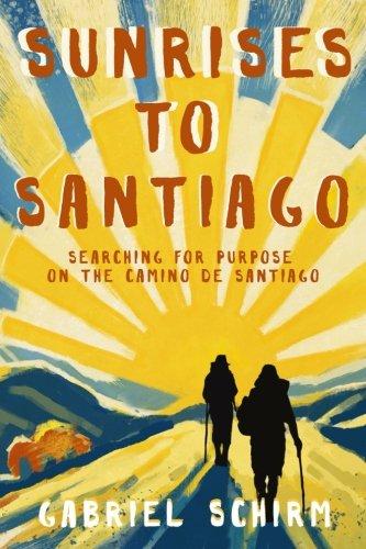 Sunrises to Santiago: Searching for Purpose on the Camino de Santiago PDF