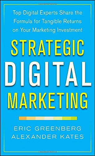 Strategic Digital Marketing: Top Digital Experts Share The Formula For Tangible Returns On Your Marketing Investment front-1039473
