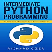 Intermediate Python Programming: The Insider Guide to Intermediate Python Programming Concepts | [Richard Ozer, Python Programming]