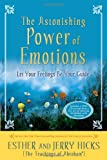 The Astonishing Power of Emotions: Let Your Feelings Be Your Guide (140191246X) by Hicks, Esther