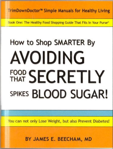 The Healthy Food Shopping Guide That Fits in Your Purse; How to Shop Smarter by AVOIDING Food That SECRETELY Spikes BloodSugar (TrimDownDoctor Books, Book 1) PDF
