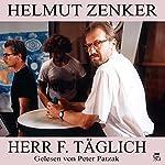 Herr F. täglich   Helmut Zenker