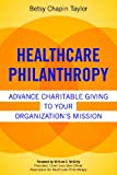 Healthcare Philanthropy: Advance Charitable Giving to Your Organizations Mission (ACHE Management Series)