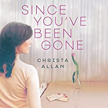 Since You've Been Gone Audiobook by Christa Allan Narrated by Sophie Amoss