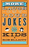 By Rob Elliott More Laugh-Out-Loud Jokes for Kids