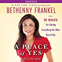 A Place of Yes: 10 Rules for Getting Everything You Want Out of Life (       UNABRIDGED) by Bethenny Frankel Narrated by Bethenny Frankel