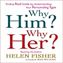 Why Him? Why Her?: Understanding Your Personality Type and Finding the Perfect Match (       UNABRIDGED) by Helen Fisher Narrated by Helen Fisher