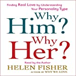 Why Him? Why Her?: Understanding Your Personality Type and Finding the Perfect Match | Helen Fisher