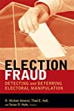 Election Fraud: Detecting and Deterring Electoral Manipulation (Brookings Series on Election Administration and Reform)