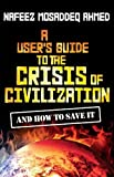 img - for A User's Guide to the Crisis of Civilization: And How to Save It by Nafeez Mosaddeq Ahmed (2010-10-06) book / textbook / text book