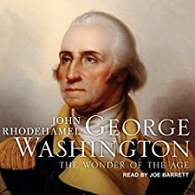 George Washington: The Wonder of the Age Audiobook by John Rhodehamel Narrated by Joe Barrett
