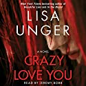 Crazy Love You: A Novel (       UNABRIDGED) by Lisa Unger Narrated by Jeremy Bobb