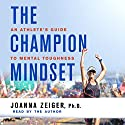 The Champion Mindset: An Athlete's Guide to Mental Toughness Audiobook by Joanna Zeiger Narrated by Joanna Zeiger