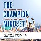 The Champion Mindset: An Athlete's Guide to Mental Toughness Hörbuch von Joanna Zeiger Gesprochen von: Joanna Zeiger
