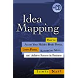 Idea Mapping: How to Access Your Hidden Brain Power, Learn Faster, Remember More, and Achieve Success in Business ~ Jamie Nast