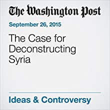The Case for Deconstructing Syria (       UNABRIDGED) by Michael O'Hanlon Narrated by Jill Melancon