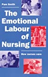 img - for The Emotional Labour of Nursing: Its Impact on Interpersonal Relations, Management and the Educational Environment in Nursing book / textbook / text book