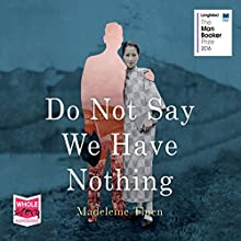 Do Not Say We Have Nothing | Livre audio Auteur(s) : Madeleine Thien Narrateur(s) : Angela Lin