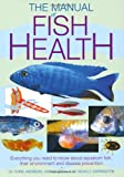 Manual of Fish Health. Chris Andrews, Adrian Exell, Neville Carrington (Interpet Manual) (1842862332) by Andrews, Chris