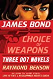 img - for James Bond: Choice of Weapons: Three 007 Novels: The Facts of Death; Zero Minus Ten; The Man with the Red Tattoo (James Bond 007) book / textbook / text book