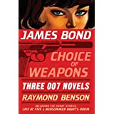 James Bond: Choice of Weapons: Three 007 Novelsby Raymond Benson