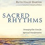 Sacred Rhythms: Arranging Our Lives for Spiritual Transformation | Ruth Haley Barton