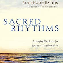 Sacred Rhythms: Arranging Our Lives for Spiritual Transformation Audiobook by Ruth Haley Barton Narrated by Gwen Hughes