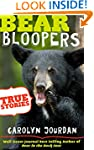 Bear Bloopers: True Stories from the...