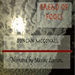 Bread of Fools: The Spiral Dance, Book 1 | Duncan McGonall