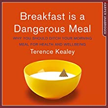 Breakfast Is a Dangerous Meal Audiobook by Terence Kealey Narrated by Gordon Griffin