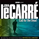 Call for the Dead (Dramatised) Radio/TV Program by John le Carré Narrated by Kenneth Cranham, Eleanor Bron, Anna Chancellor