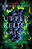 Image of The Utter Relief of Holiness: How God's Goodness Frees Us from Everything that Plagues Us