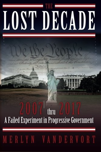 The Lost Decade: 2007 Thru 2017 A Failed Experiment In Progressive Government