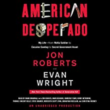 American Desperado: My Life - From Mafia Soldier to Cocaine Cowboy to Secret Government Asset | Livre audio Auteur(s) : Jon Roberts, Evan Wright Narrateur(s) : Mark Bramhall