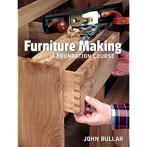 Furniture Making: A Foundation Course John Bullar