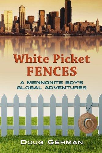 White Picket Fences: A Mennonite Boy'S Global Adventures