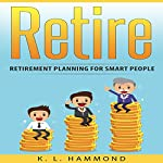Retire: Retirement Planning for Smart People | K. L. Hammond