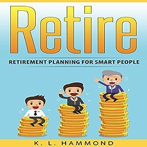 Retire: Retirement Planning for Smart People Hörbuch von K. L. Hammond Gesprochen von: Michael Hatak