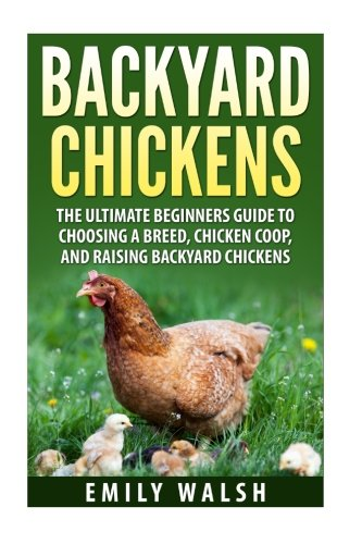 Backyard Chickens Book :  Chickens (Backyard Chickens, Chicken Coop, Chicken Breeds Book